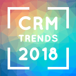 Looking Ahead at CRM Trends for 2018